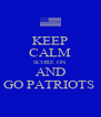 KEEP CALM SCORE ON AND GO PATRIOTS  - Personalised Poster A4 size