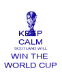 KEEP CALM SCOTLAND WILL WIN THE  WORLD CUP - Personalised Poster A4 size