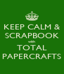 KEEP CALM & SCRAPBOOK with TOTAL PAPERCRAFTS - Personalised Poster A4 size