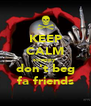 KEEP CALM scrappy  don't beg fa friends - Personalised Poster A4 size