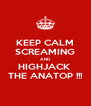 KEEP CALM SCREAMING AND HIGHJACK  THE ANATOP !!! - Personalised Poster A4 size