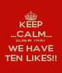 KEEP ...CALM... SCREW THAT WE HAVE TEN LIKES!! - Personalised Poster A4 size