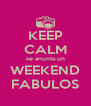 KEEP CALM se anunta un WEEKEND FABULOS - Personalised Poster A4 size