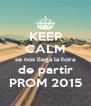 KEEP CALM se nos llega la hora de partir PROM 2015 - Personalised Poster A4 size