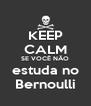 KEEP CALM SE VOCÊ NÃO estuda no Bernoulli - Personalised Poster A4 size
