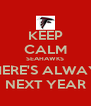 KEEP CALM SEAHAWKS THERE'S ALWAYS NEXT YEAR - Personalised Poster A4 size