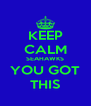 KEEP CALM SEAHAWKS YOU GOT THIS - Personalised Poster A4 size