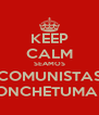 KEEP CALM SEAMOS COMUNISTAS CONCHETUMARE - Personalised Poster A4 size