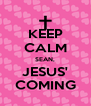 KEEP CALM SEAN, JESUS' COMING - Personalised Poster A4 size