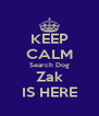 KEEP CALM Search Dog Zak IS HERE - Personalised Poster A4 size