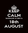 KEEP CALM SEASON STARTS 18th AUGUST - Personalised Poster A4 size