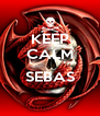 KEEP CALM  SEBAS  - Personalised Poster A4 size