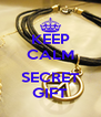 KEEP CALM  SECRET GIFT - Personalised Poster A4 size