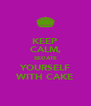 KEEP CALM, SEDATE YOURSELF WITH CAKE - Personalised Poster A4 size