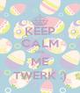KEEP CALM SEE ME TWERK :) - Personalised Poster A4 size