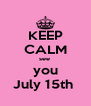 KEEP CALM see  you July 15th  - Personalised Poster A4 size