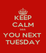 KEEP CALM SEE YOU NEXT  TUESDAY - Personalised Poster A4 size
