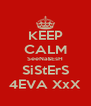 KEEP CALM SeeNa&EsH SiStErS 4EVA XxX - Personalised Poster A4 size