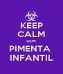 KEEP CALM SEM PIMENTA  INFANTIL - Personalised Poster A4 size