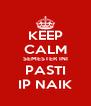 KEEP CALM SEMESTER INI PASTI IP NAIK - Personalised Poster A4 size