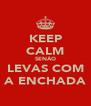 KEEP CALM SENÃO LEVAS COM A ENCHADA - Personalised Poster A4 size