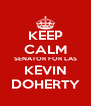 KEEP CALM SENATOR FOR LAS KEVIN DOHERTY - Personalised Poster A4 size