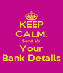 KEEP CALM. Send Us Your Bank Details - Personalised Poster A4 size