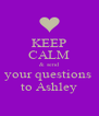 KEEP CALM & send your questions  to Ashley - Personalised Poster A4 size
