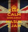 KEEP CALM SENIN-JUM'AT MASUK 2 JAM - Personalised Poster A4 size