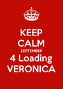 KEEP CALM SEPTEMBER  4 Loading VERONICA - Personalised Poster A4 size