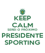 KEEP CALM SEREI O PRÓXIMO PRESIDENTE SPORTING - Personalised Poster A4 size