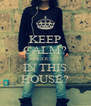 KEEP CALM? SERIOUSLI? IN THIS HOUSE? - Personalised Poster A4 size