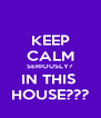 KEEP CALM SERIOUSLY? IN THIS  HOUSE??? - Personalised Poster A4 size