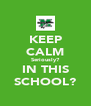 KEEP CALM Seriously? IN THIS SCHOOL? - Personalised Poster A4 size