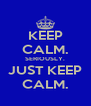 KEEP CALM. SERIOUSLY. JUST KEEP CALM. - Personalised Poster A4 size