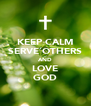 KEEP CALM SERVE OTHERS AND LOVE GOD - Personalised Poster A4 size