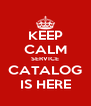KEEP CALM SERVICE CATALOG IS HERE - Personalised Poster A4 size