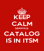 KEEP CALM SERVICE CATALOG IS IN ITSM - Personalised Poster A4 size