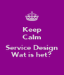 Keep Calm  Service Design Wat is het? - Personalised Poster A4 size
