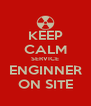 KEEP CALM SERVICE ENGINNER ON SITE - Personalised Poster A4 size