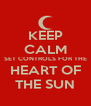 KEEP CALM SET CONTROLS FOR THE HEART OF THE SUN - Personalised Poster A4 size
