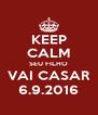 KEEP CALM SEU FILHO VAI CASAR 6.9.2016 - Personalised Poster A4 size