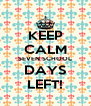 KEEP CALM SEVEN SCHOOL DAYS LEFT! - Personalised Poster A4 size