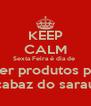 KEEP CALM Sexta Feira é dia de  trazer produtos para  cabaz do sarau - Personalised Poster A4 size