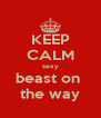 KEEP CALM sexy beast on  the way - Personalised Poster A4 size