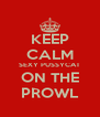 KEEP CALM SEXY PUSSYCAT ON THE PROWL - Personalised Poster A4 size