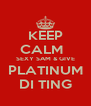 KEEP CALM   SEXY SAM & GIVE PLATINUM DI TING - Personalised Poster A4 size