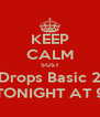 KEEP CALM SGST Drops Basic 2 TONIGHT AT 9 - Personalised Poster A4 size