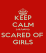 KEEP CALM SHAANS SCARED OF  GIRLS - Personalised Poster A4 size