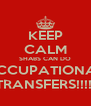 KEEP CALM SHABS CAN DO OCCUPATIONAL TRANSFERS!!!!! - Personalised Poster A4 size
